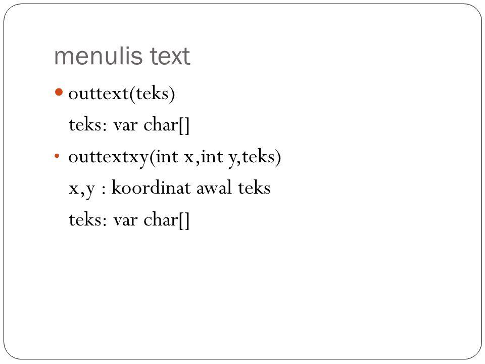 menulis text outtext(teks) teks: var char[]
